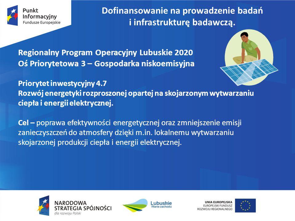 Dofinansowanie na prowadzenie badań i infrastrukturę badawczą. Regionalny Program Operacyjny Lubuskie 2020 Oś Priorytetowa 3 – Gospodarka niskoemisyjn