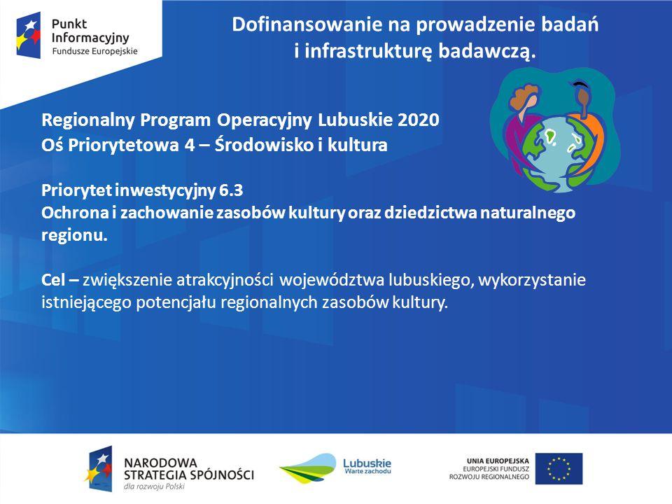 Dofinansowanie na prowadzenie badań i infrastrukturę badawczą. Regionalny Program Operacyjny Lubuskie 2020 Oś Priorytetowa 4 – Środowisko i kultura Pr