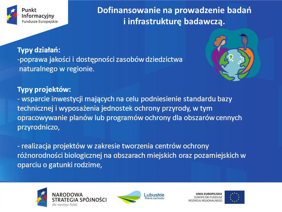 Dofinansowanie na prowadzenie badań i infrastrukturę badawczą. Typy działań: -poprawa jakości i dostępności zasobów dziedzictwa naturalnego w regionie