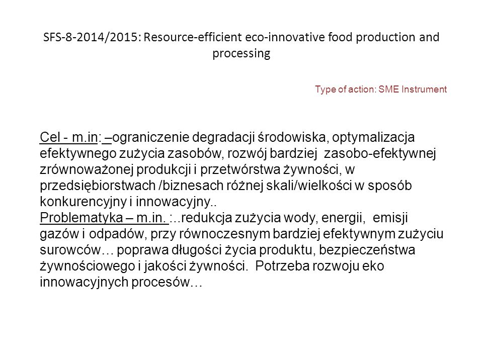 SFS-8-2014/2015: Resource-efficient eco-innovative food production and processing Type of action: SME Instrument Cel - m.in: –ograniczenie degradacji