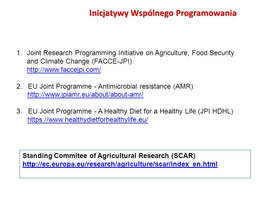 1.Joint Research Programming Initiative on Agriculture, Food Security and Climate Change (FACCE-JPI) http://www.faccejpi.com/ 2.