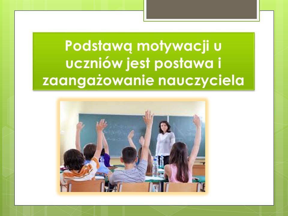 Podstawą motywacji u uczniów jest postawa i zaangażowanie nauczyciela