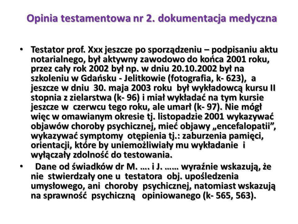 Testator prof. Xxx jeszcze po sporządzeniu – podpisaniu aktu notarialnego, był aktywny zawodowo do końca 2001 roku, przez cały rok 2002 był np. w dniu