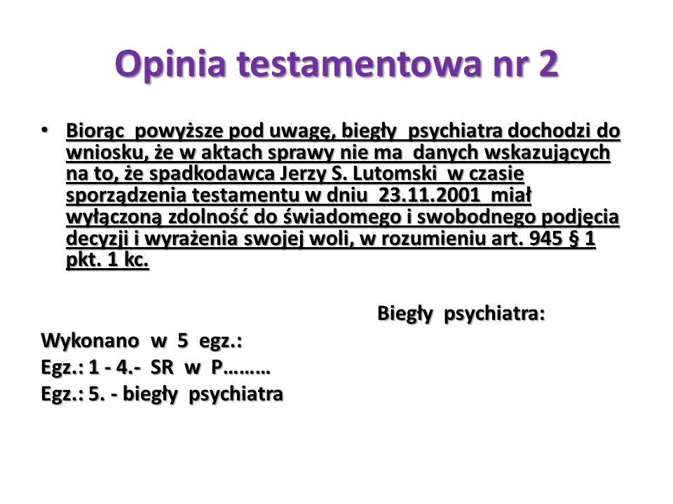 Opinia testamentowa nr 2 Biorąc powyższe pod uwagę, biegły psychiatra dochodzi do wniosku, że w aktach sprawy nie ma danych wskazujących na to, że spa