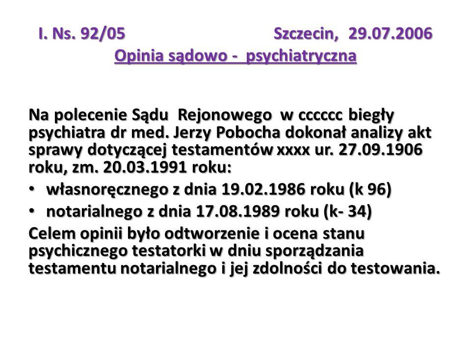 I. Ns. 92/05Szczecin, 29.07.2006 Opinia sądowo - psychiatryczna Na polecenie Sądu Rejonowego w cccccc biegły psychiatra dr med. Jerzy Pobocha dokonał