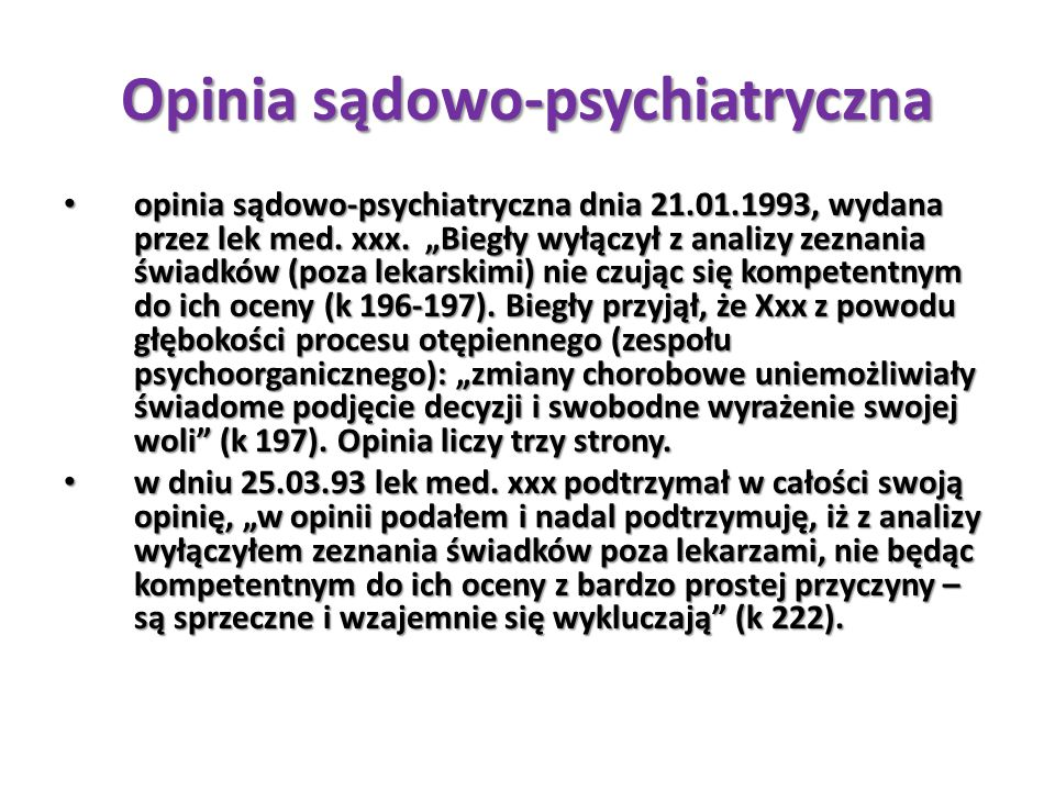 """Opinia sądowo-psychiatryczna opinia sądowo-psychiatryczna dnia 21.01.1993, wydana przez lek med. xxx. """"Biegły wyłączył z analizy zeznania świadków (po"""