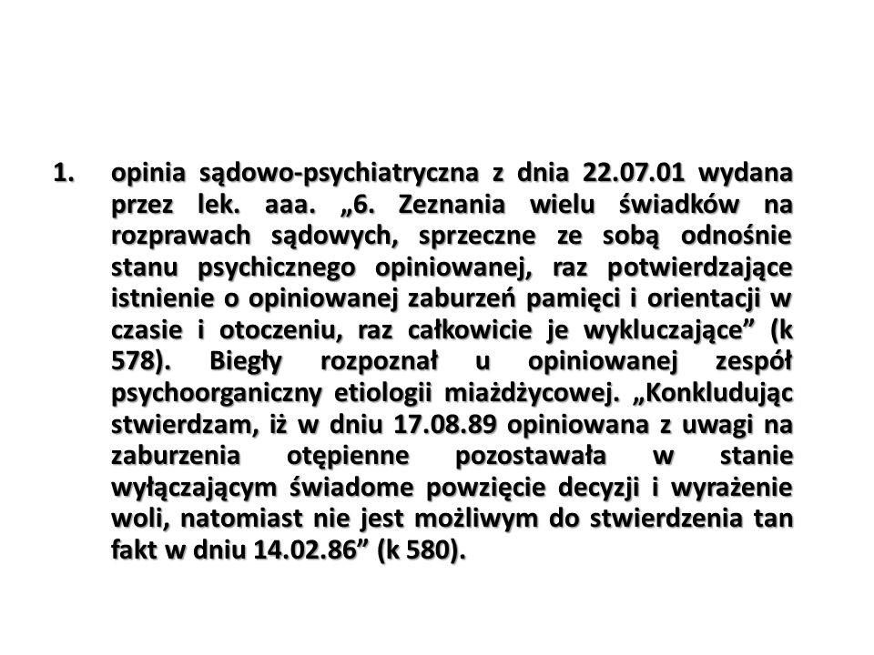 """1.opinia sądowo-psychiatryczna z dnia 22.07.01 wydana przez lek. aaa. """"6. Zeznania wielu świadków na rozprawach sądowych, sprzeczne ze sobą odnośnie s"""