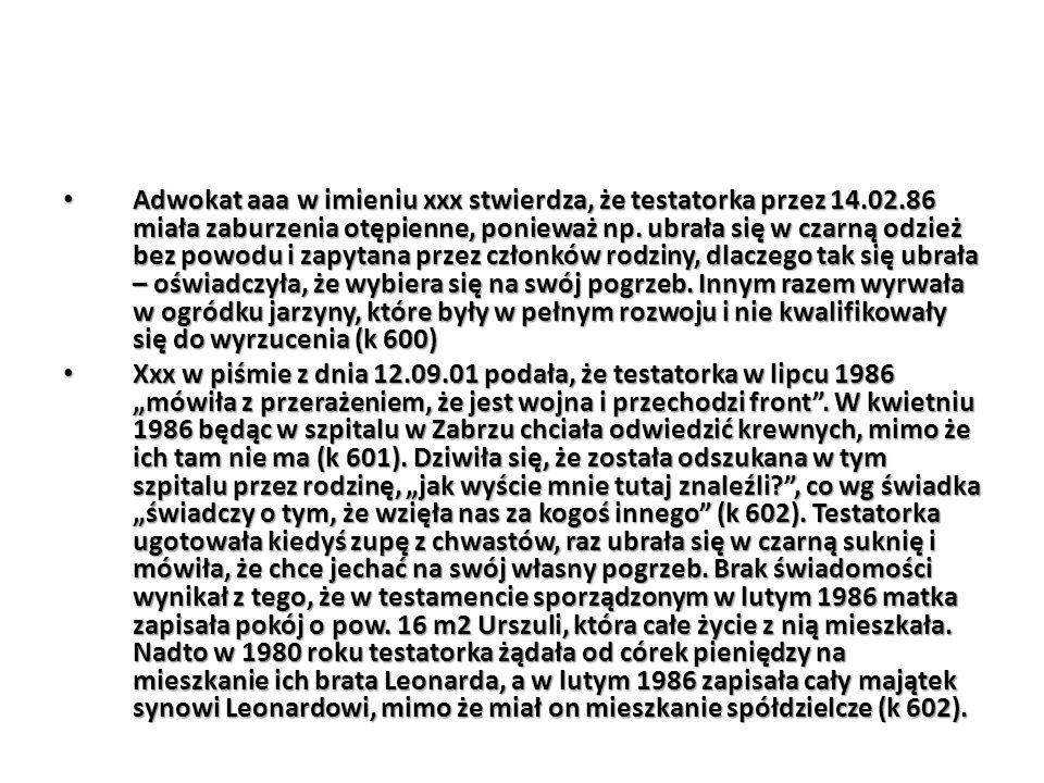 Adwokat aaa w imieniu xxx stwierdza, że testatorka przez 14.02.86 miała zaburzenia otępienne, ponieważ np. ubrała się w czarną odzież bez powodu i zap