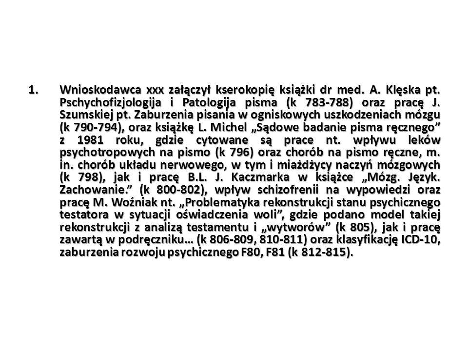 1.Wnioskodawca xxx załączył kserokopię książki dr med. A. Klęska pt. Pschychofizjologija i Patologija pisma (k 783-788) oraz pracę J. Szumskiej pt. Za