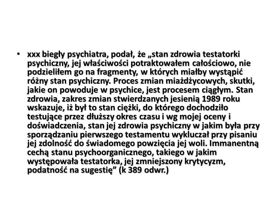 """xxx biegły psychiatra, podał, że """"stan zdrowia testatorki psychiczny, jej właściwości potraktowałem całościowo, nie podzieliłem go na fragmenty, w któ"""