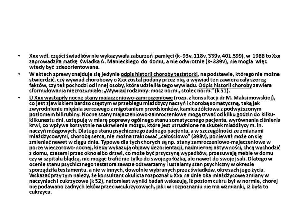 Xxx wdł. części świadków nie wykazywała zaburzeń pamięci (k- 93v, 118v, 339v, 401,599), w 1988 to Xxx zaprowadziła matkę świadka A. Manieckiego do dom