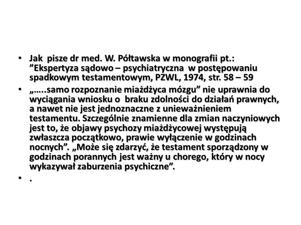 """Jak pisze dr med. W. Półtawska w monografii pt.: """"Ekspertyza sądowo – psychiatryczna w postępowaniu spadkowym testamentowym, PZWL, 1974, str. 58 – 59"""