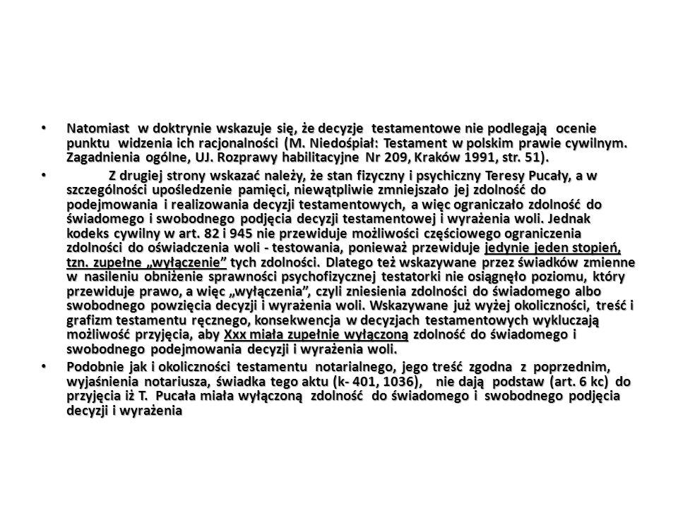 Natomiast w doktrynie wskazuje się, że decyzje testamentowe nie podlegają ocenie punktu widzenia ich racjonalności (M. Niedośpiał: Testament w polskim
