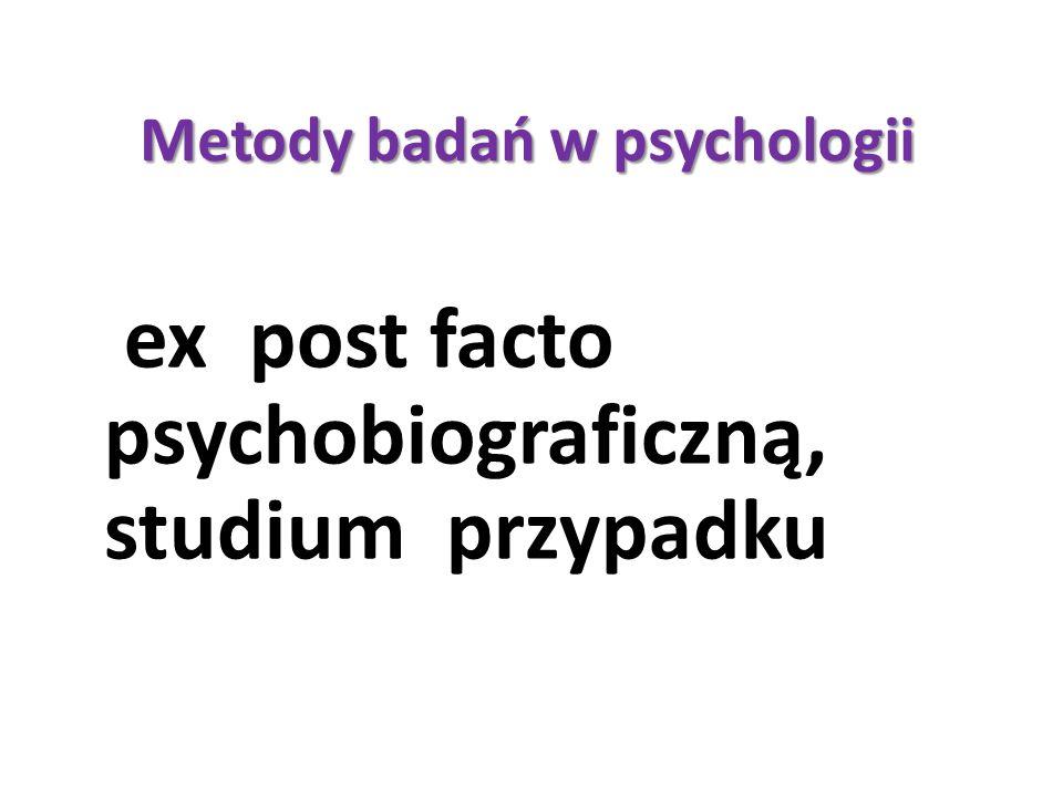 Metody badań w psychologii ex post facto psychobiograficzną, studium przypadku