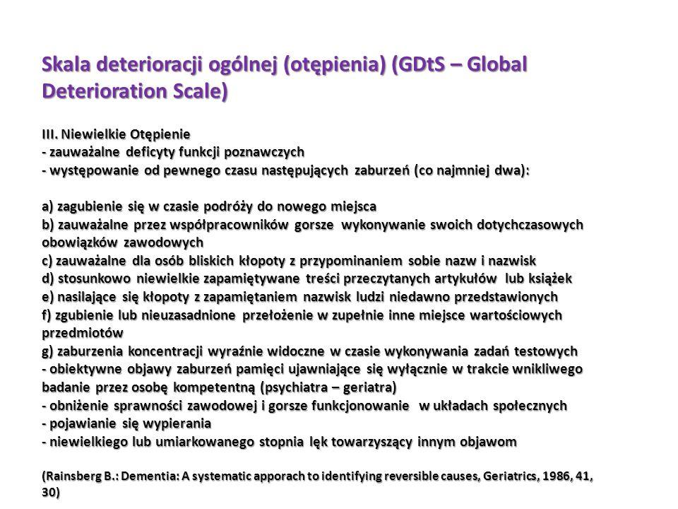 Skala deterioracji ogólnej (otępienia) (GDtS – Global Deterioration Scale) III. Niewielkie Otępienie - zauważalne deficyty funkcji poznawczych - wystę