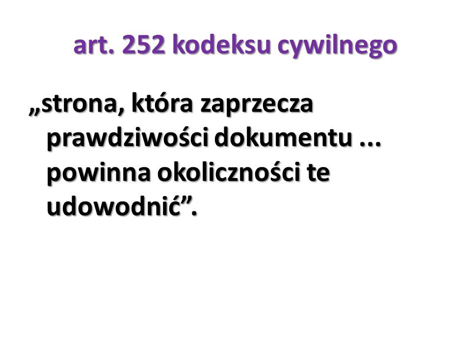 """art. 252 kodeksu cywilnego """"strona, która zaprzecza prawdziwości dokumentu... powinna okoliczności te udowodnić""""."""