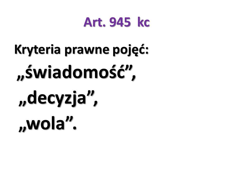 """Art. 945 kc Kryteria prawne pojęć: """"świadomość"""", """"świadomość"""", """"decyzja"""", """"decyzja"""", """"wola"""". """"wola""""."""