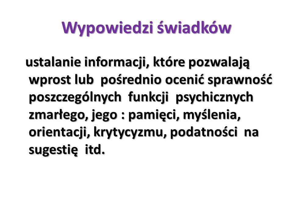 Wypowiedzi świadków ustalanie informacji, które pozwalają wprost lub pośrednio ocenić sprawność poszczególnych funkcji psychicznych zmarłego, jego : p