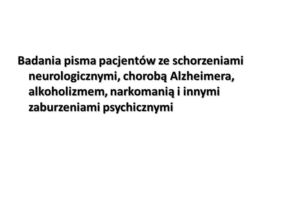 Badania pisma pacjentów ze schorzeniami neurologicznymi, chorobą Alzheimera, alkoholizmem, narkomanią i innymi zaburzeniami psychicznymi
