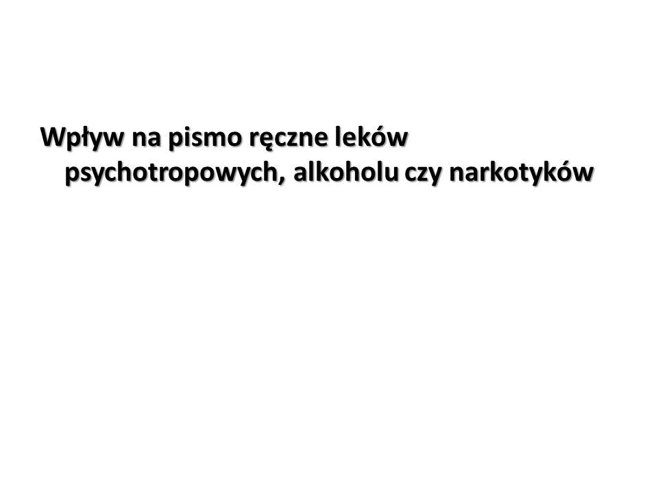 Wpływ na pismo ręczne leków psychotropowych, alkoholu czy narkotyków
