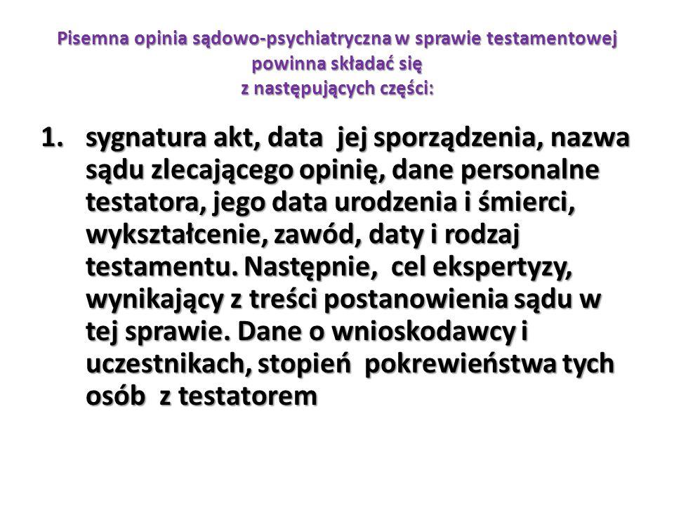 Pisemna opinia sądowo-psychiatryczna w sprawie testamentowej powinna składać się z następujących części: 1.sygnatura akt, data jej sporządzenia, nazwa