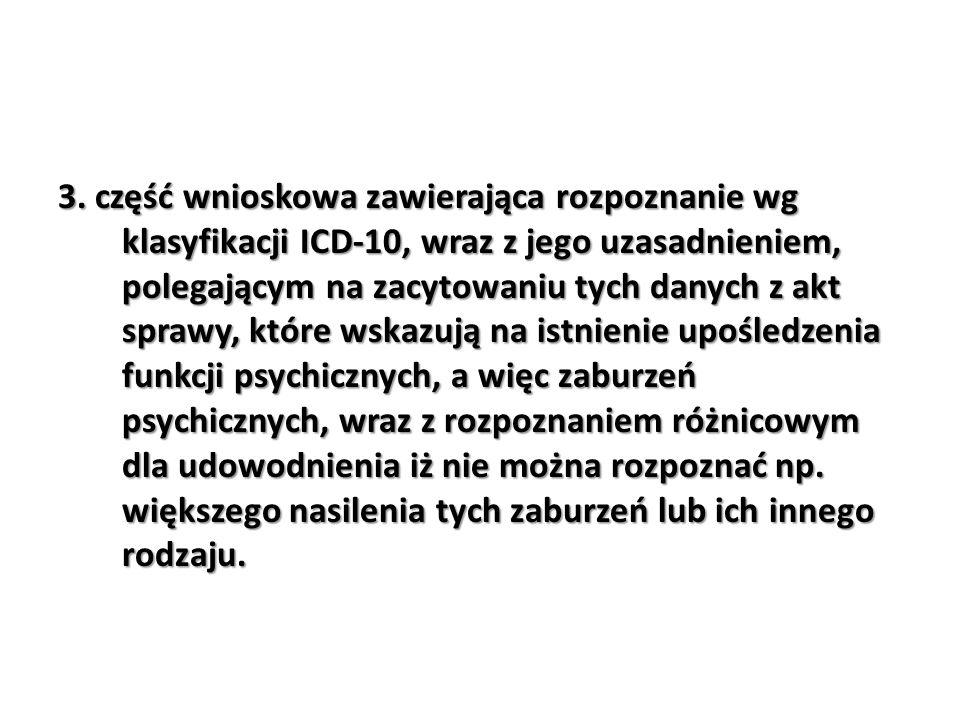 3. część wnioskowa zawierająca rozpoznanie wg klasyfikacji ICD-10, wraz z jego uzasadnieniem, polegającym na zacytowaniu tych danych z akt sprawy, któ