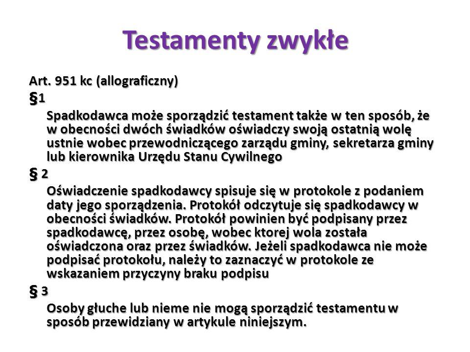 Testamenty zwykłe Art. 951 kc (allograficzny) §1 Spadkodawca może sporządzić testament także w ten sposób, że w obecności dwóch świadków oświadczy swo
