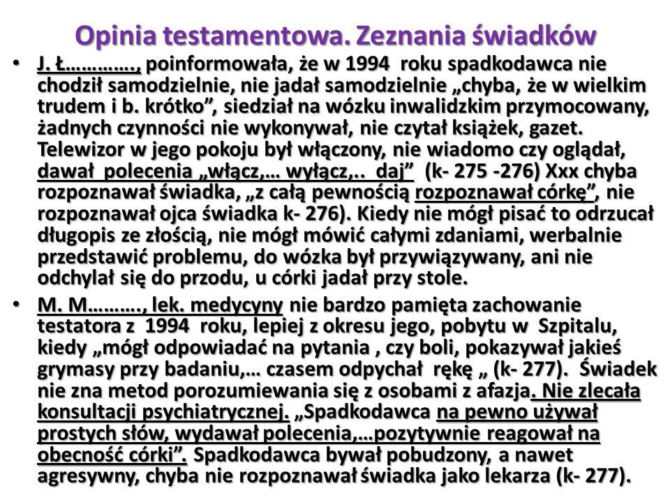 """Opinia testamentowa. Zeznania świadków J. Ł…………., poinformowała, że w 1994 roku spadkodawca nie chodził samodzielnie, nie jadał samodzielnie """"chyba, ż"""