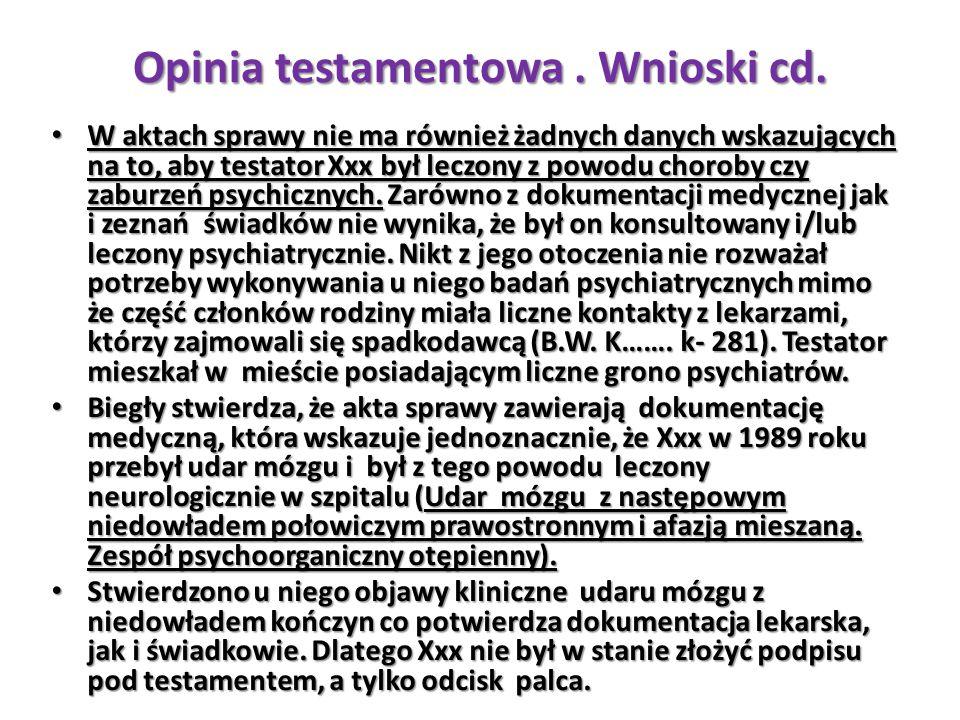 W aktach sprawy nie ma również żadnych danych wskazujących na to, aby testator Xxx był leczony z powodu choroby czy zaburzeń psychicznych. Zarówno z d