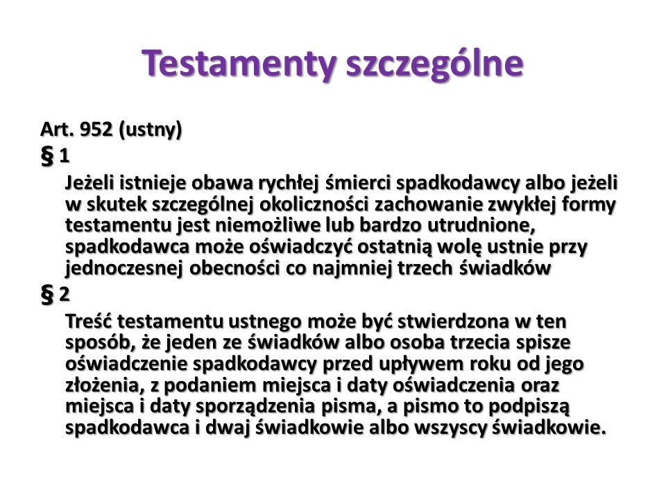 Testamenty szczególne Art. 952 (ustny) § 1 Jeżeli istnieje obawa rychłej śmierci spadkodawcy albo jeżeli w skutek szczególnej okoliczności zachowanie