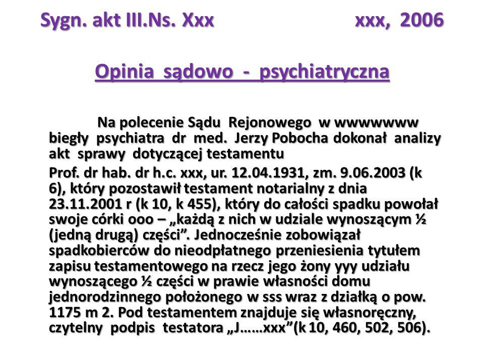 Sygn. akt III.Ns. Xxx xxx, 2006 Opinia sądowo - psychiatryczna Na polecenie Sądu Rejonowego w wwwwwww biegły psychiatra dr med. Jerzy Pobocha dokonał