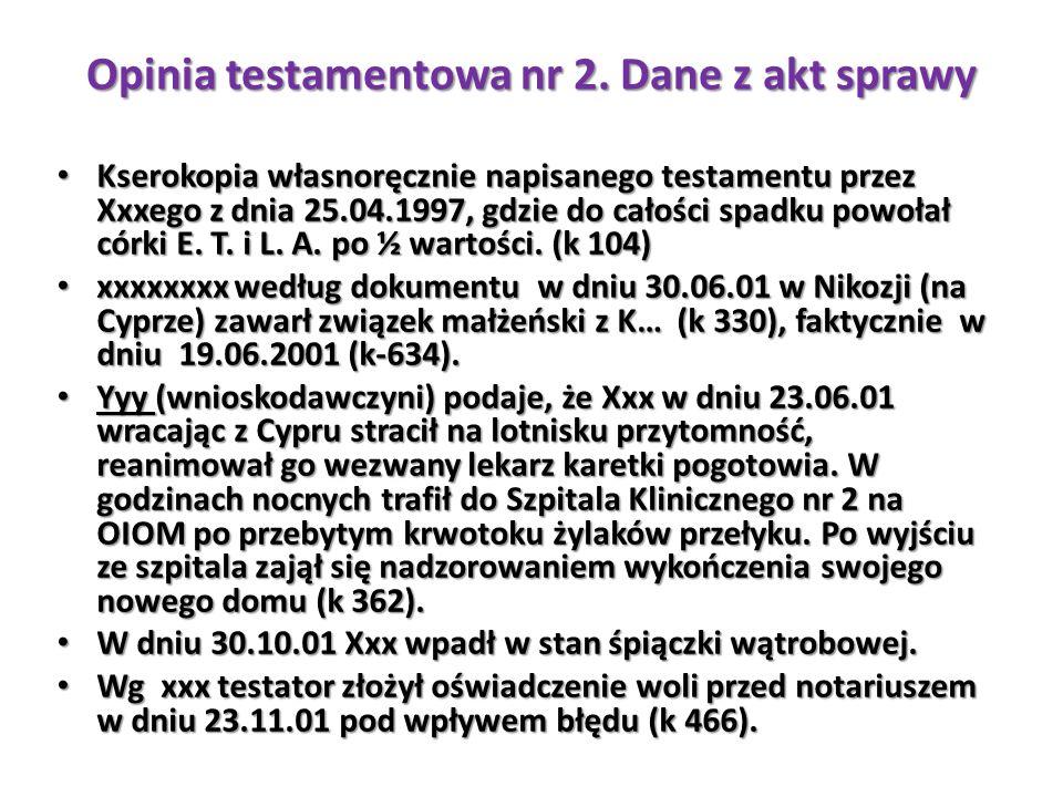 Opinia testamentowa nr 2. Dane z akt sprawy Kserokopia własnoręcznie napisanego testamentu przez Xxxego z dnia 25.04.1997, gdzie do całości spadku pow