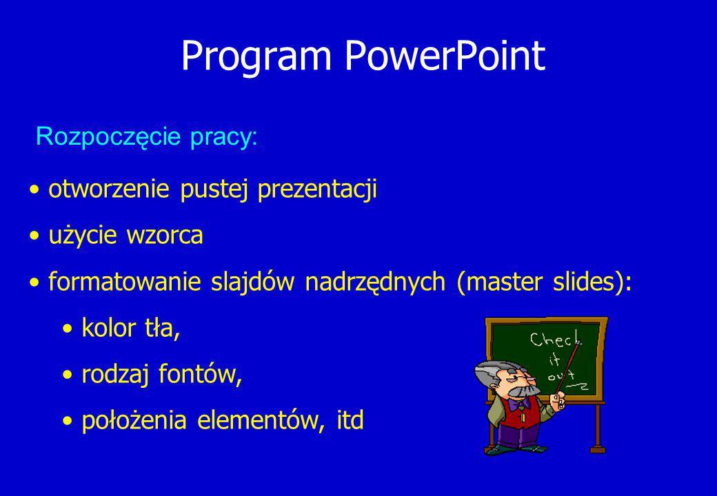 Program PowerPoint otworzenie pustej prezentacji użycie wzorca formatowanie slajdów nadrzędnych (master slides): kolor tła, rodzaj fontów, położenia elementów, itd Rozpoczęcie pracy: