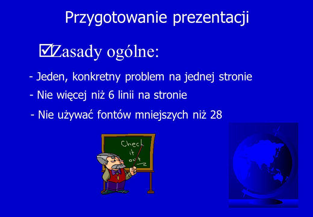 Zasady przygotowania prezentacji  Do rzutowania: - Jasny tekst na niezbyt ciemnym tle - Wzrok jest przyciągany do światła