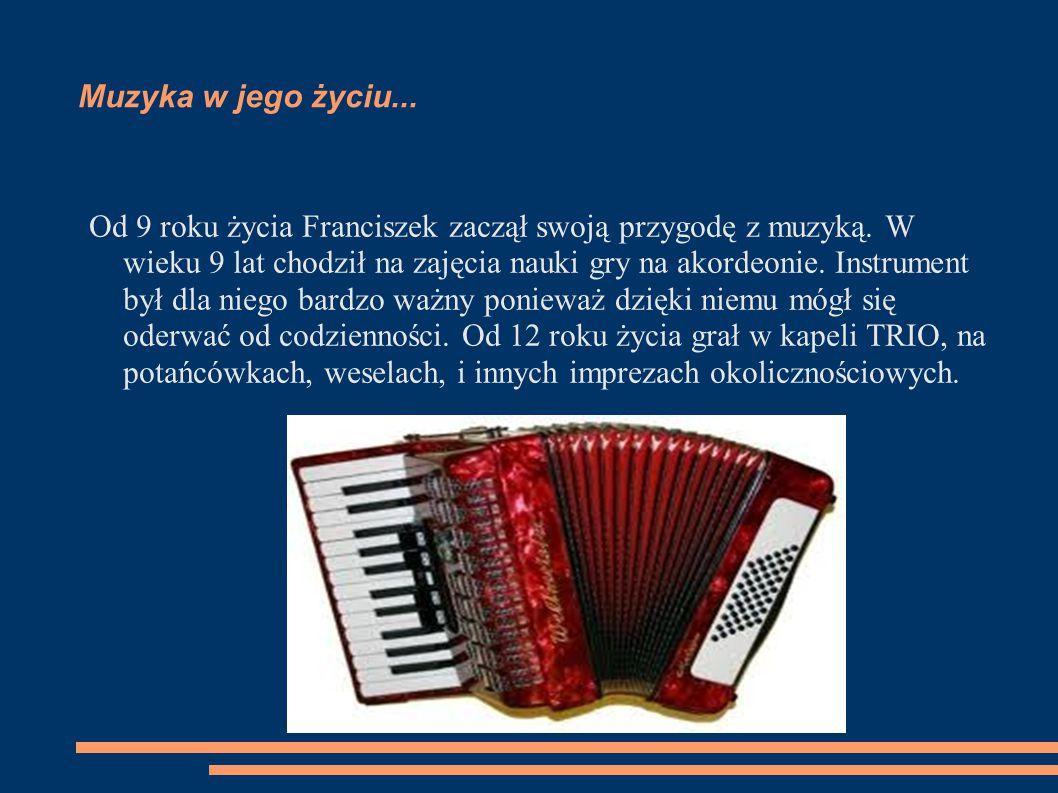 Muzyka w jego życiu... Od 9 roku życia Franciszek zaczął swoją przygodę z muzyką.