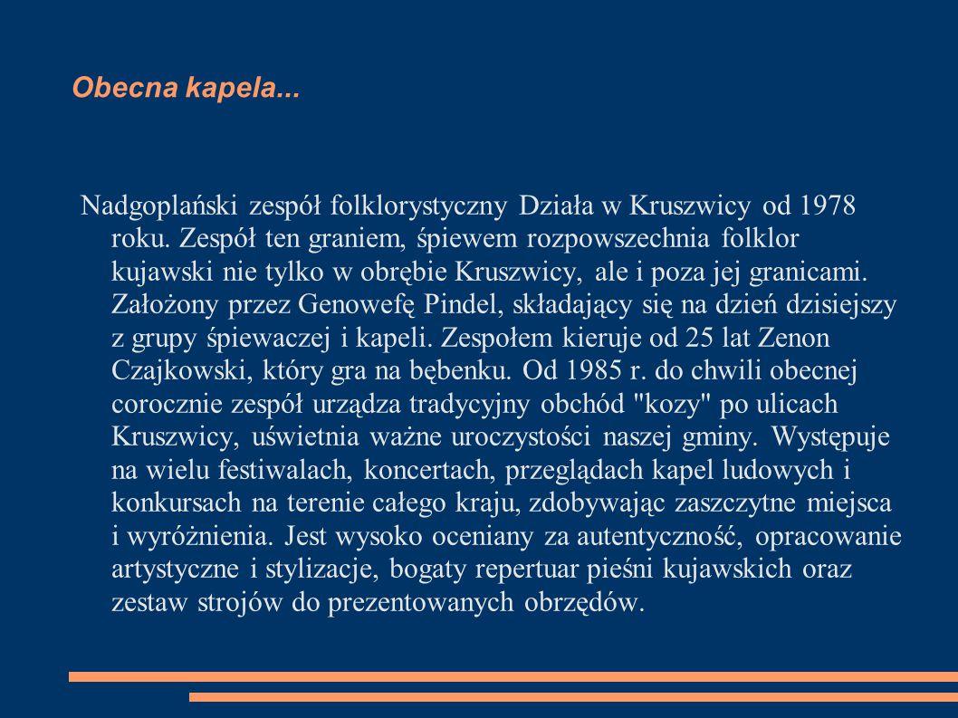 Obecna kapela... Nadgoplański zespół folklorystyczny Działa w Kruszwicy od 1978 roku.