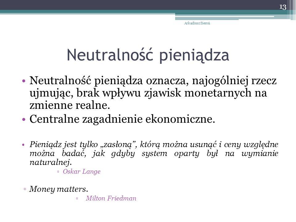 Neutralność pieniądza Neutralność pieniądza oznacza, najogólniej rzecz ujmując, brak wpływu zjawisk monetarnych na zmienne realne.