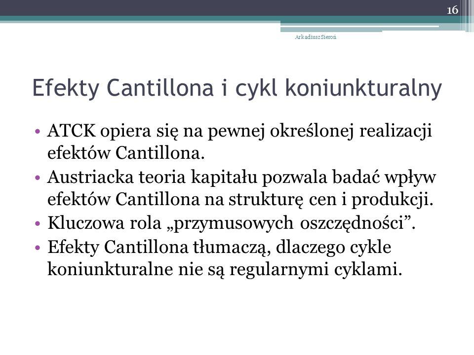 Efekty Cantillona i cykl koniunkturalny ATCK opiera się na pewnej określonej realizacji efektów Cantillona. Austriacka teoria kapitału pozwala badać w