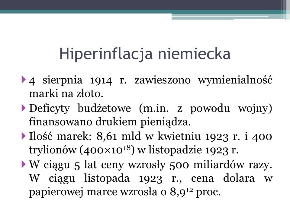 Hiperinflacja niemiecka  4 sierpnia 1914 r. zawieszono wymienialność marki na złoto.  Deficyty budżetowe (m.in. z powodu wojny) finansowano drukiem