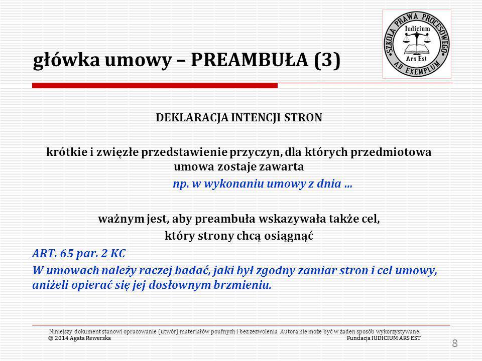 © 2014 Agata RewerskaFundacja IUDICIUM ARS EST essentialnia negotii [elementy przedmiotowo istotne] Stanowią elementy niezbędne do zawiązania się umowy (minimum treści) i są wymagane z uwagi na jej ważność (przy umowach nazwanych).