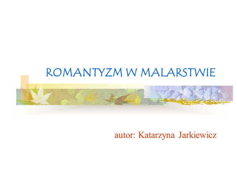 ROMANTYZM W MALARSTWIE autor: Katarzyna Jarkiewicz