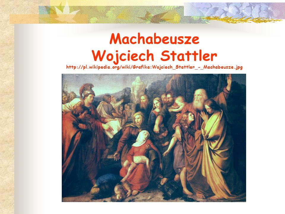 Machabeusze Wojciech Stattler http://pl.wikipedia.org/wiki/Grafika:Wojciech_Stattler_-_Machabeusze.jpg