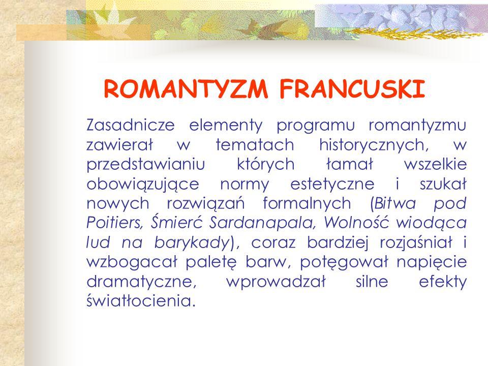 ROMANTYZM FRANCUSKI Zasadnicze elementy programu romantyzmu zawierał w tematach historycznych, w przedstawianiu których łamał wszelkie obowiązujące no