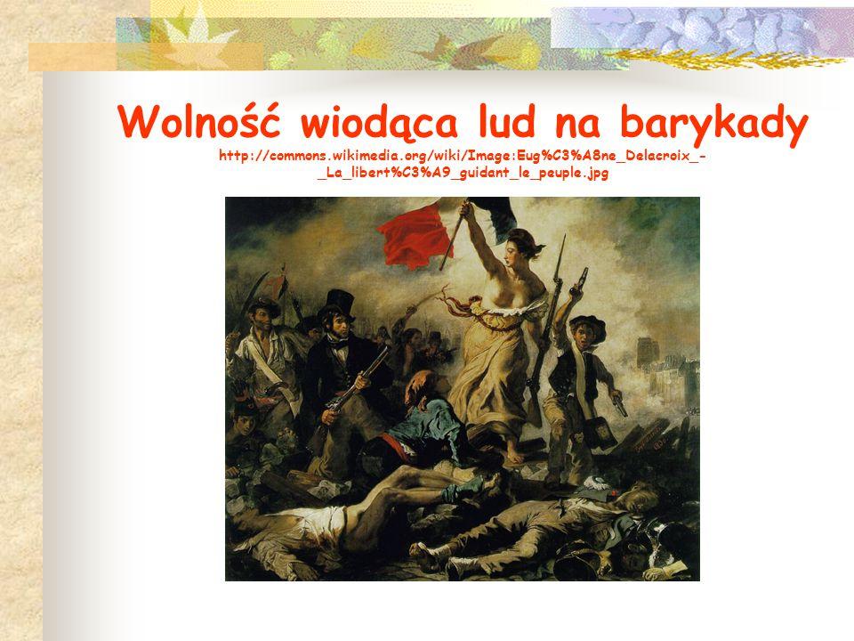 Wolność wiodąca lud na barykady http://commons.wikimedia.org/wiki/Image:Eug%C3%A8ne_Delacroix_- _La_libert%C3%A9_guidant_le_peuple.jpg
