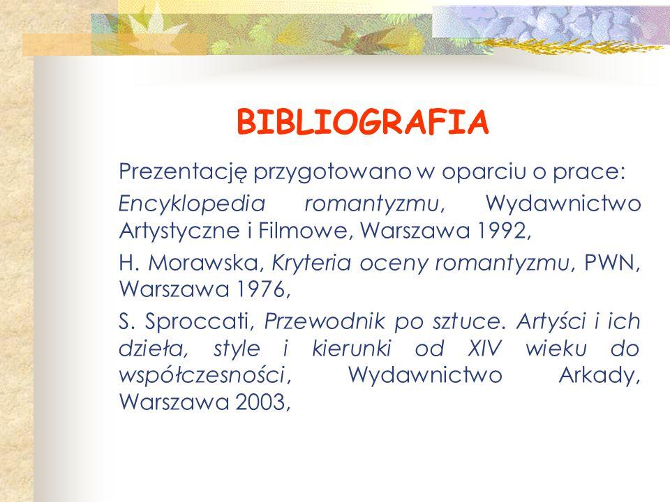 BIBLIOGRAFIA Prezentację przygotowano w oparciu o prace: Encyklopedia romantyzmu, Wydawnictwo Artystyczne i Filmowe, Warszawa 1992, H. Morawska, Kryte