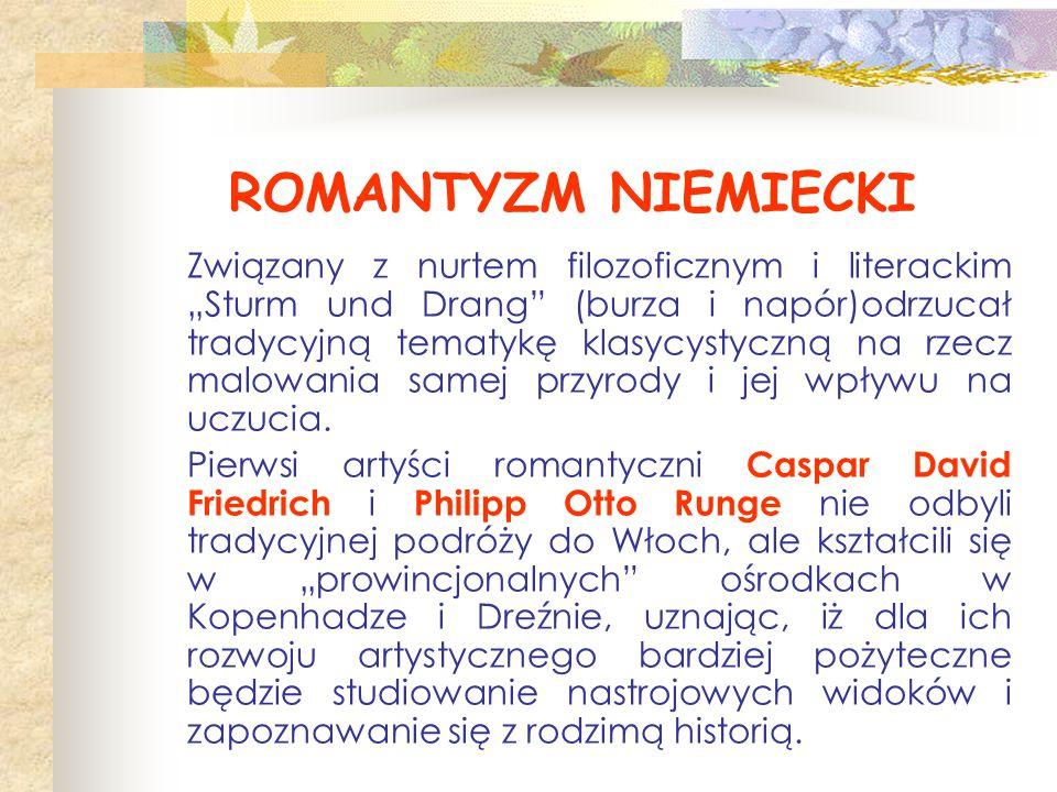 """ROMANTYZM NIEMIECKI Związany z nurtem filozoficznym i literackim """"Sturm und Drang"""" (burza i napór)odrzucał tradycyjną tematykę klasycystyczną na rzecz"""