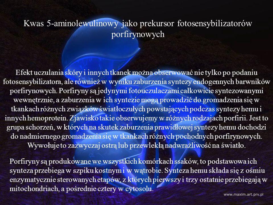 Kwas 5-aminolewulinowy jako prekursor fotosensybilizatorów porfirynowych Efekt uczulania skóry i innych tkanek można obserwować nie tylko po podaniu f