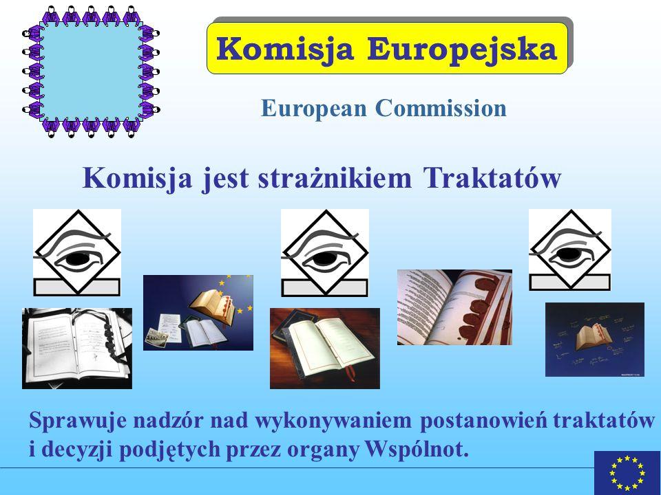 Komisja Europejska Komisja jest strażnikiem Traktatów European Commission Sprawuje nadzór nad wykonywaniem postanowień traktatów i decyzji podjętych przez organy Wspólnot.