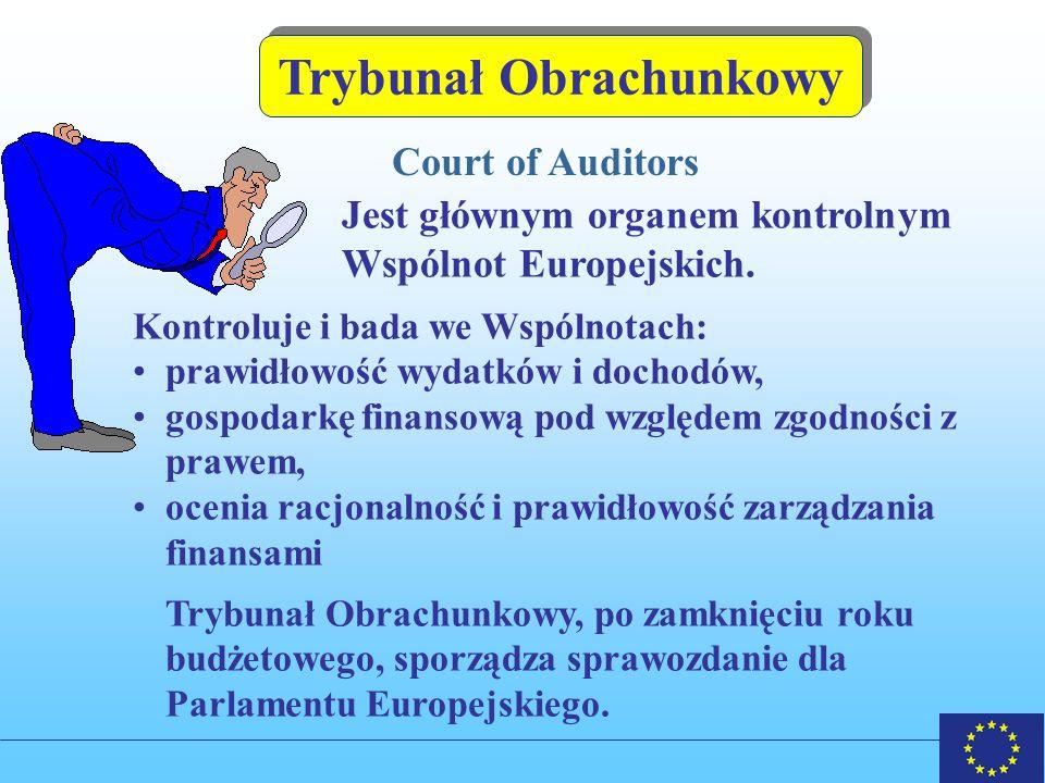 Trybunał Obrachunkowy Court of Auditors Jest głównym organem kontrolnym Wspólnot Europejskich.