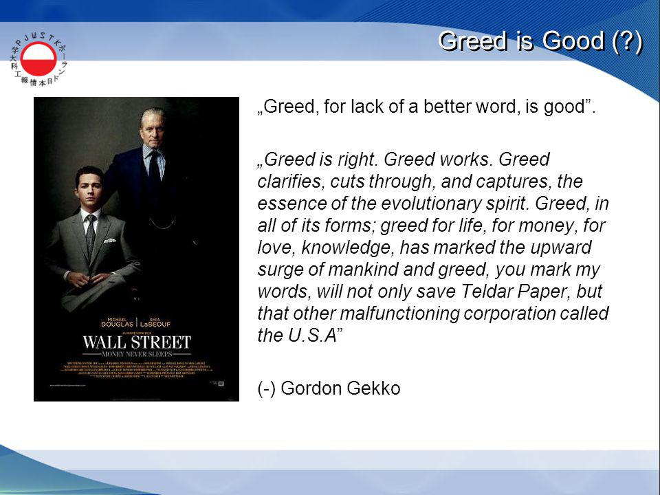 "Greed is Good ( ) ""Greed, for lack of a better word, is good ."
